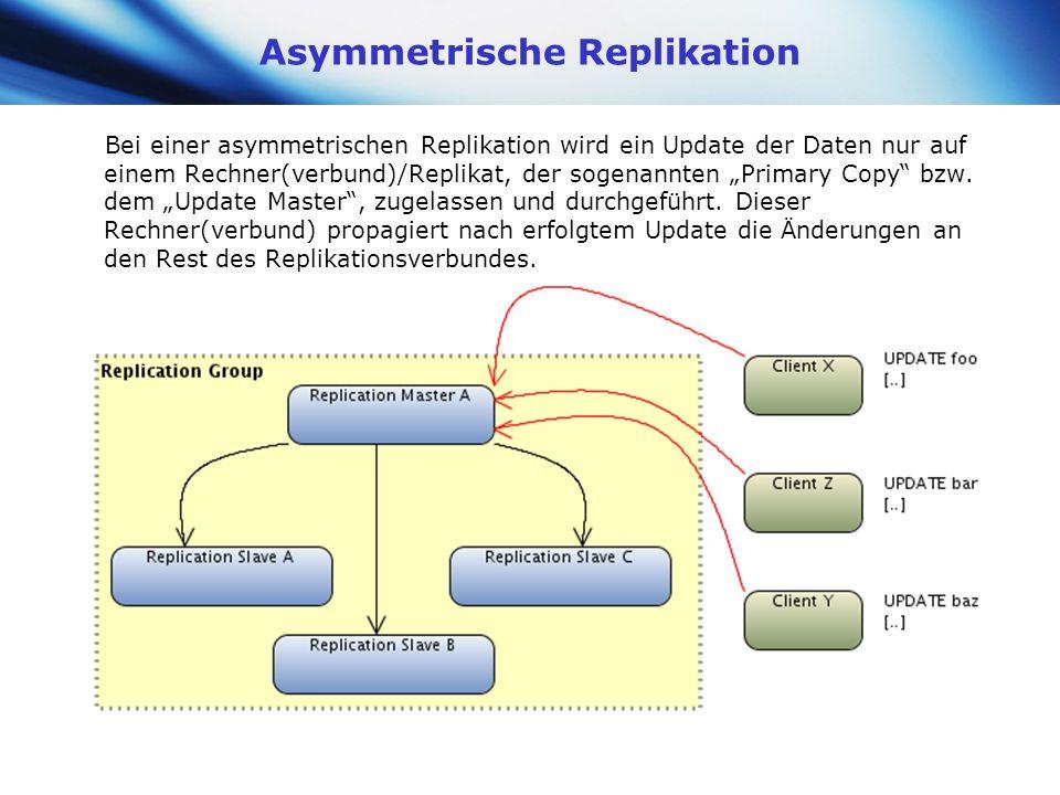 www.themegallery.com Company Logo Asymmetrische Replikation Bei einer asymmetrischen Replikation wird ein Update der Daten nur auf einem Rechner(verbu