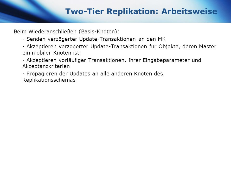 www.themegallery.com Company Logo Two-Tier Replikation: Arbeitsweise Beim Wiederanschließen (Basis-Knoten): - Senden verzögerter Update-Transaktionen