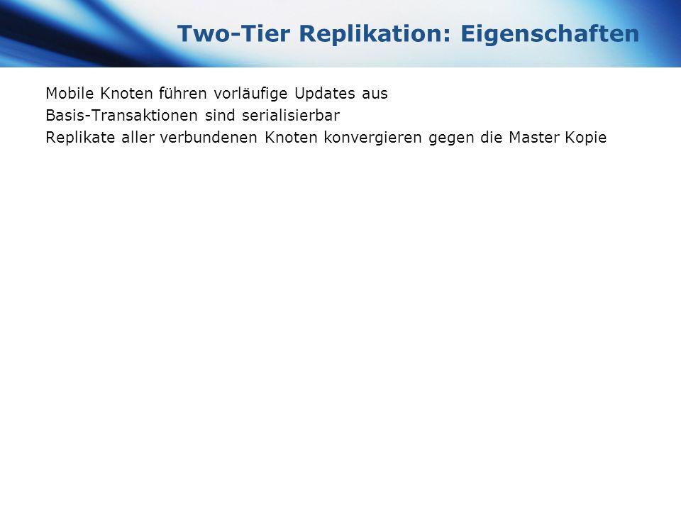 www.themegallery.com Company Logo Two-Tier Replikation: Eigenschaften Mobile Knoten führen vorläufige Updates aus Basis-Transaktionen sind serialisier