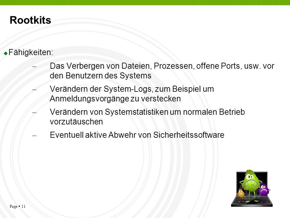 Page 11 Rootkits Fähigkeiten: – Das Verbergen von Dateien, Prozessen, offene Ports, usw. vor den Benutzern des Systems – Verändern der System-Logs, zu