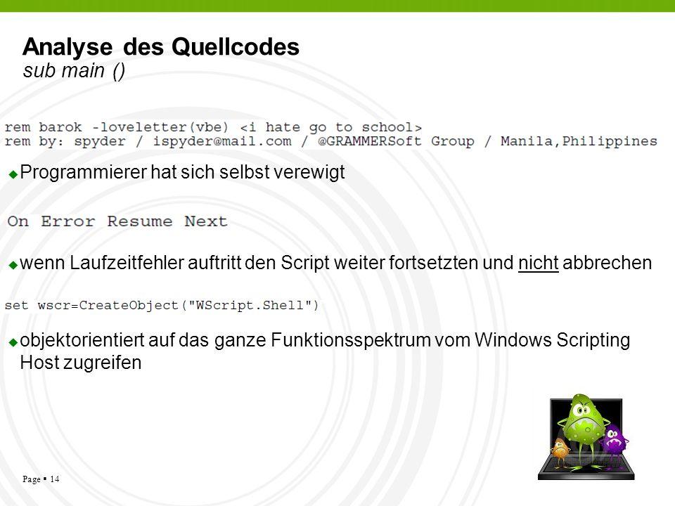 Page 14 Analyse des Quellcodes sub main () Programmierer hat sich selbst verewigt wenn Laufzeitfehler auftritt den Script weiter fortsetzten und nicht