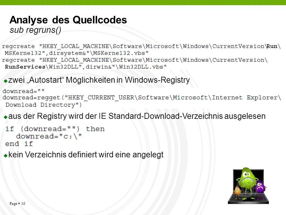 Page 16 Analyse des Quellcodes sub regruns() zwei Autostart Möglichkeiten in Windows-Registry aus der Registry wird der IE Standard-Download-Verzeichn