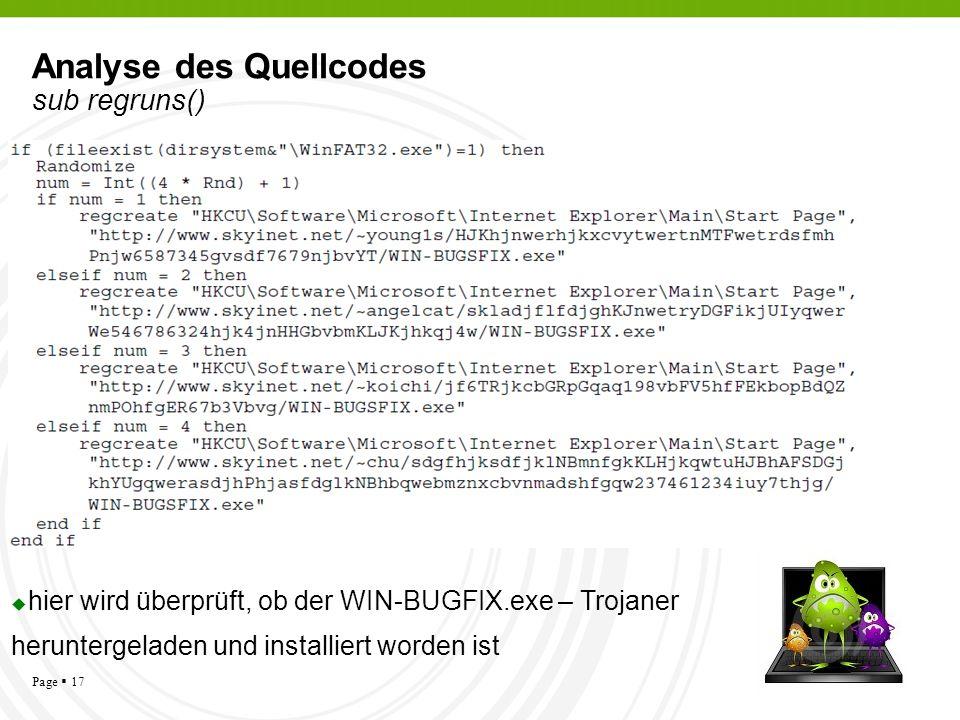 Page 17 Analyse des Quellcodes sub regruns() hier wird überprüft, ob der WIN-BUGFIX.exe – Trojaner heruntergeladen und installiert worden ist