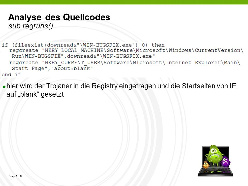 Page 18 Analyse des Quellcodes sub regruns() hier wird der Trojaner in die Registry eingetragen und die Startseiten von IE auf blank gesetzt