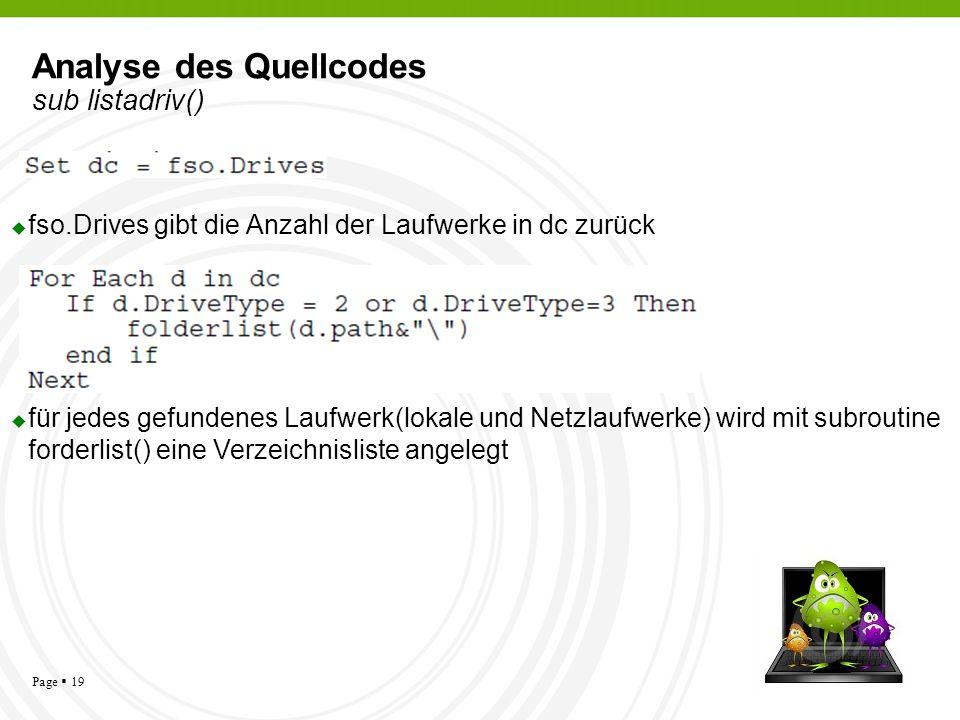 Page 19 Analyse des Quellcodes sub listadriv() fso.Drives gibt die Anzahl der Laufwerke in dc zurück für jedes gefundenes Laufwerk(lokale und Netzlauf