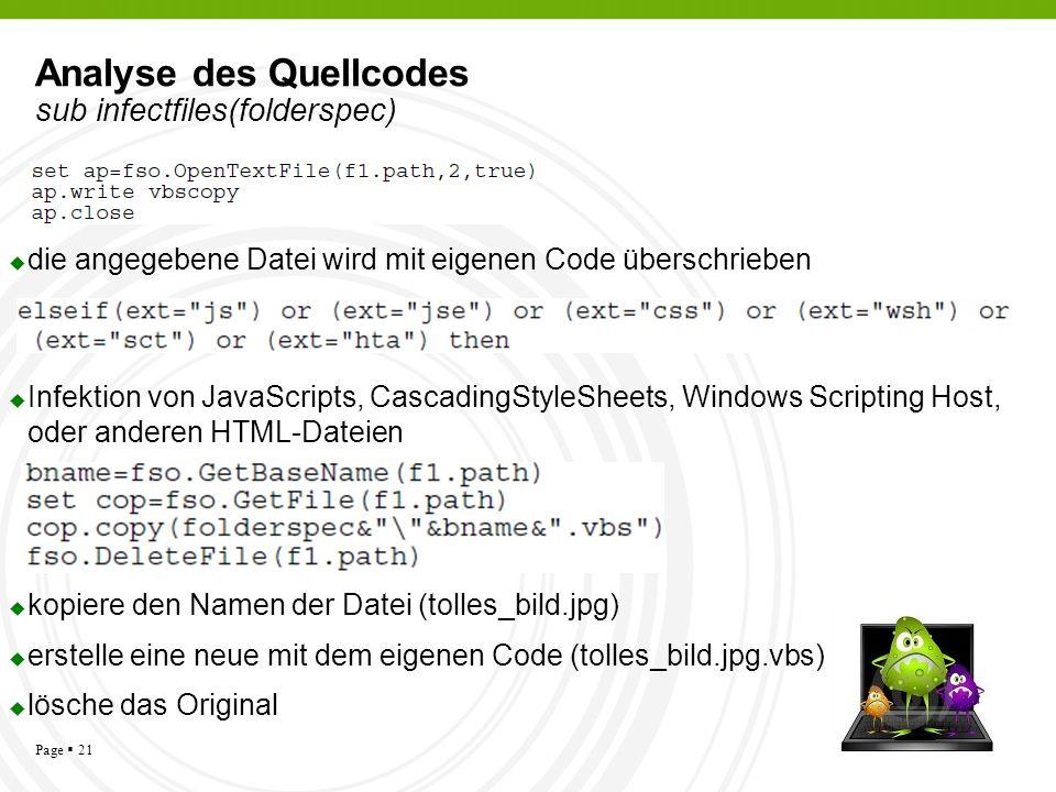 Page 21 Analyse des Quellcodes sub infectfiles(folderspec) die angegebene Datei wird mit eigenen Code überschrieben Infektion von JavaScripts, Cascadi