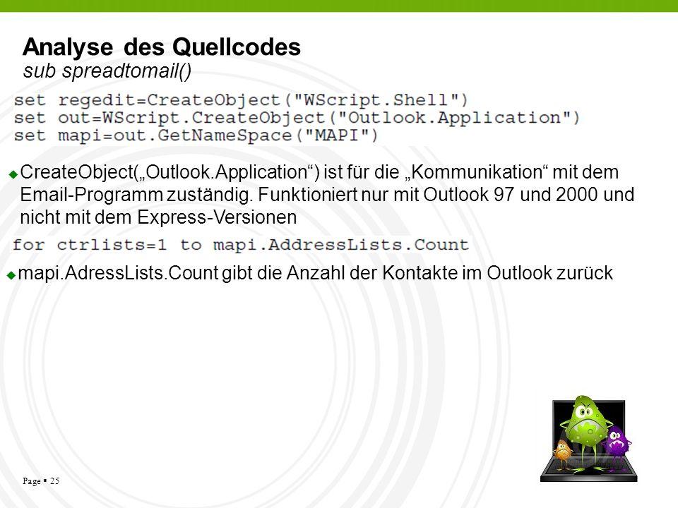 Page 25 Analyse des Quellcodes sub spreadtomail() CreateObject(Outlook.Application) ist für die Kommunikation mit dem Email-Programm zuständig. Funkti