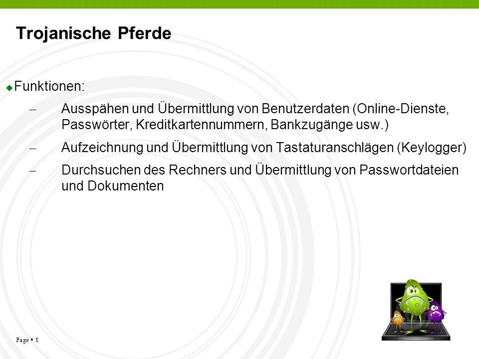 Page 8 Trojanische Pferde Funktionen: – Ausspähen und Übermittlung von Benutzerdaten (Online-Dienste, Passwörter, Kreditkartennummern, Bankzugänge usw