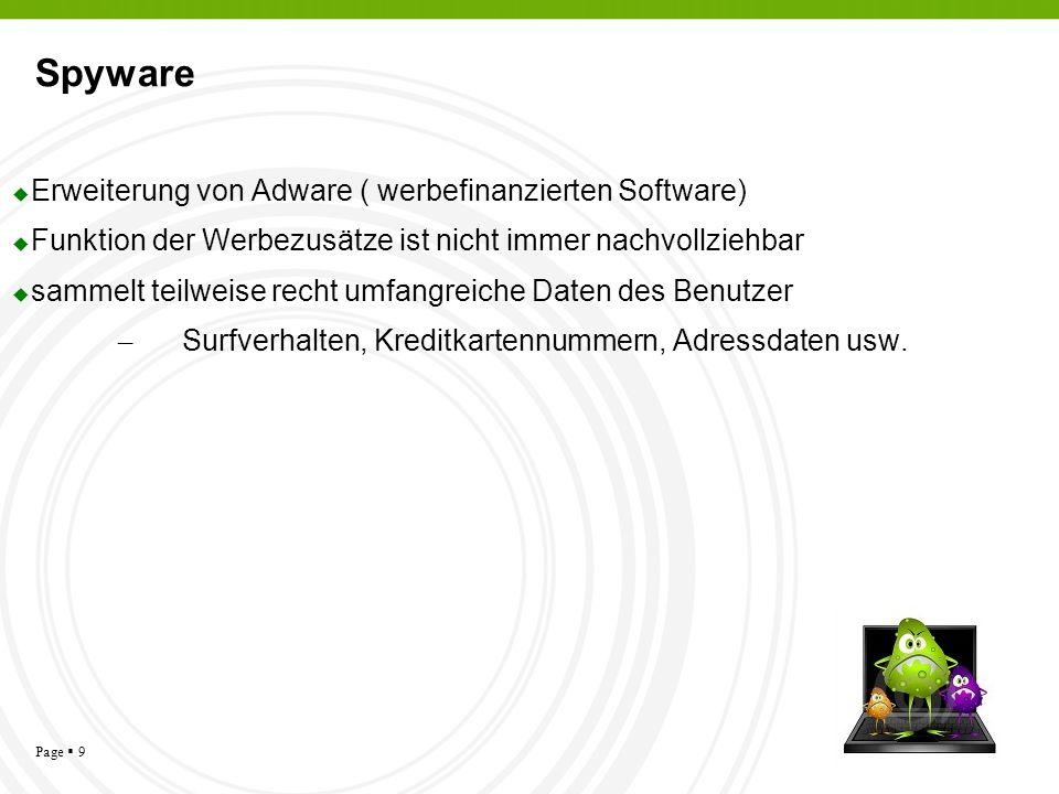 Page 9 Spyware Erweiterung von Adware ( werbefinanzierten Software) Funktion der Werbezusätze ist nicht immer nachvollziehbar sammelt teilweise recht