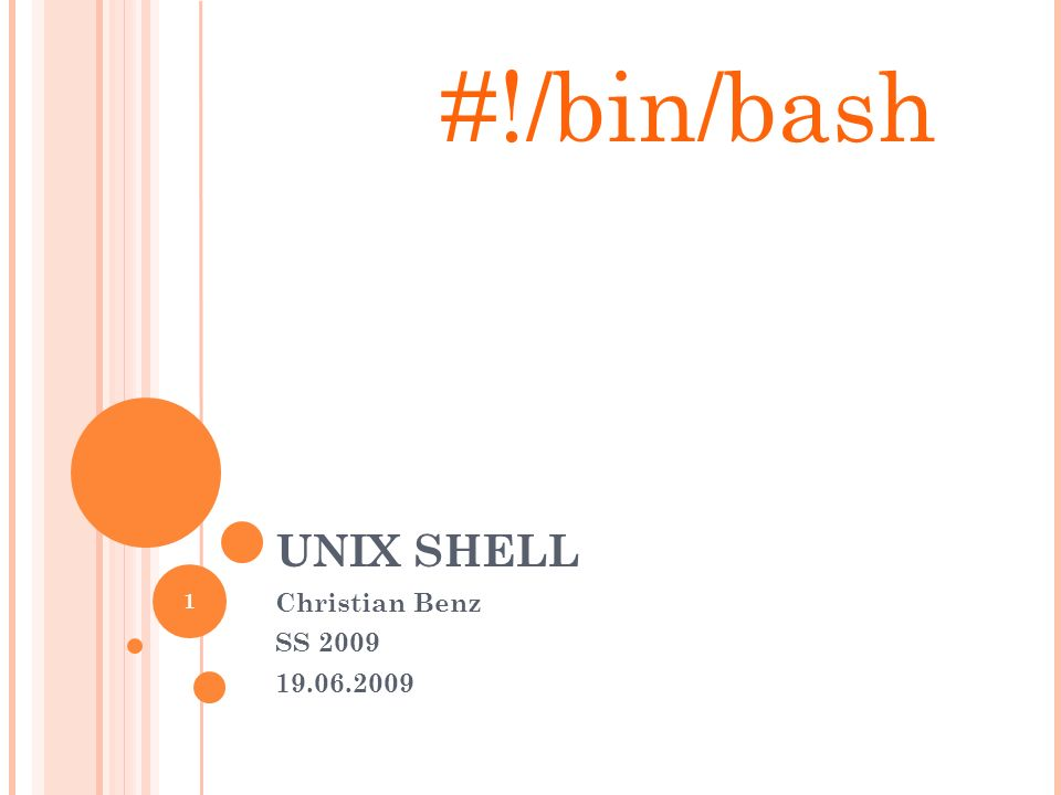 UNIX SHELL Christian Benz SS 2009 19.06.2009 1 #!/bin/bash