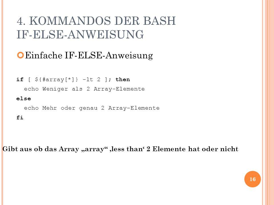 4. KOMMANDOS DER BASH IF-ELSE-ANWEISUNG Einfache IF-ELSE-Anweisung if [ ${#array[*]} -lt 2 ]; then echo Weniger als 2 Array-Elemente else echo Mehr od