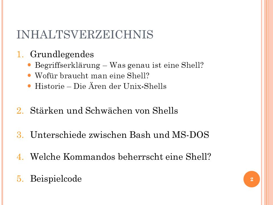 INHALTSVERZEICHNIS 1.Grundlegendes Begriffserklärung – Was genau ist eine Shell? Wofür braucht man eine Shell? Historie – Die Ären der Unix-Shells 2.S