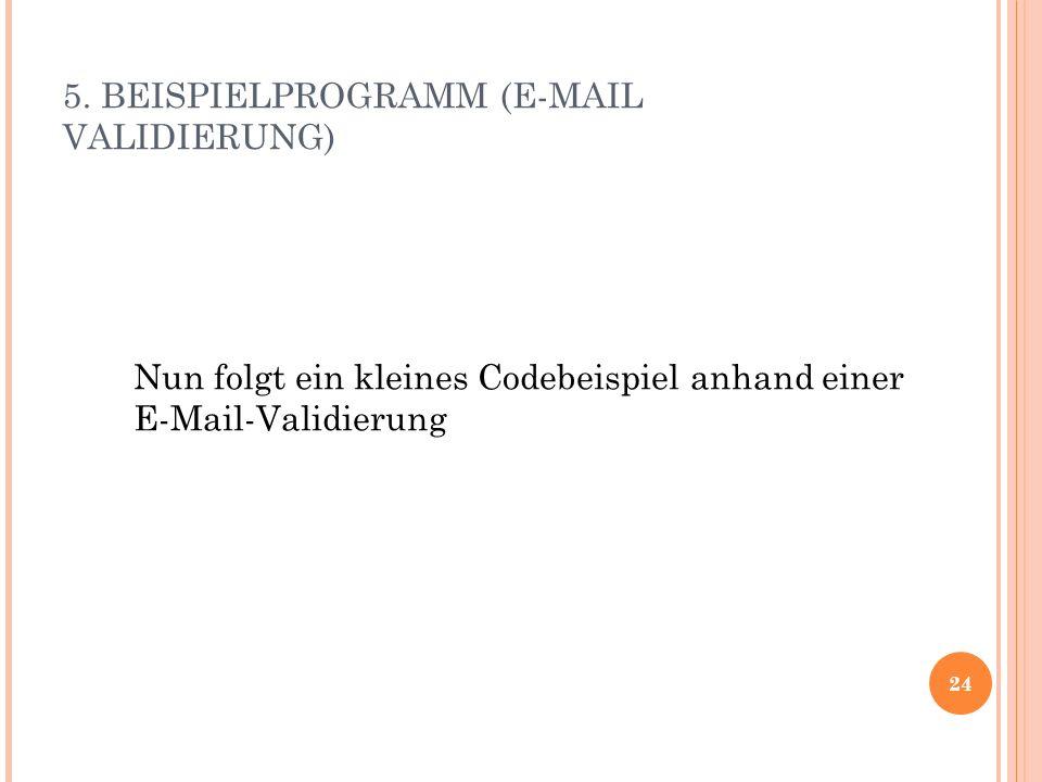 5. BEISPIELPROGRAMM (E-MAIL VALIDIERUNG) 24 Nun folgt ein kleines Codebeispiel anhand einer E-Mail-Validierung
