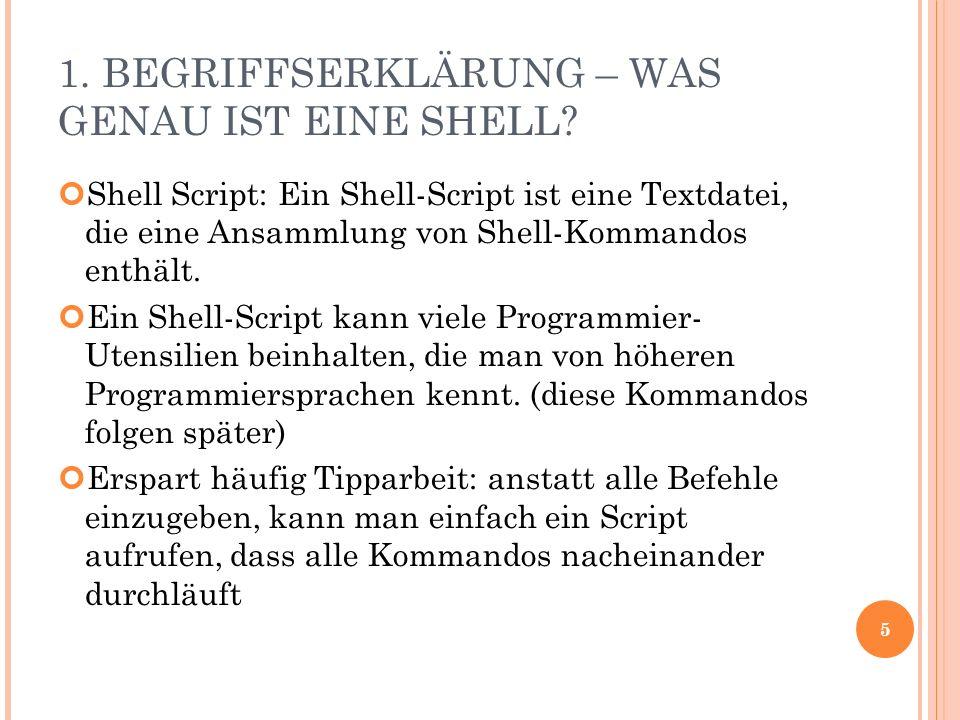1. BEGRIFFSERKLÄRUNG – WAS GENAU IST EINE SHELL? Shell Script: Ein Shell-Script ist eine Textdatei, die eine Ansammlung von Shell-Kommandos enthält. E