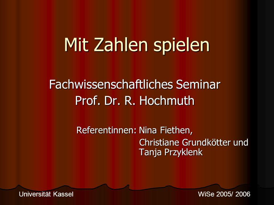 Mit Zahlen spielen Fachwissenschaftliches Seminar Prof. Dr. R. Hochmuth Referentinnen: Nina Fiethen, Christiane Grundkötter und Tanja Przyklenk Christ