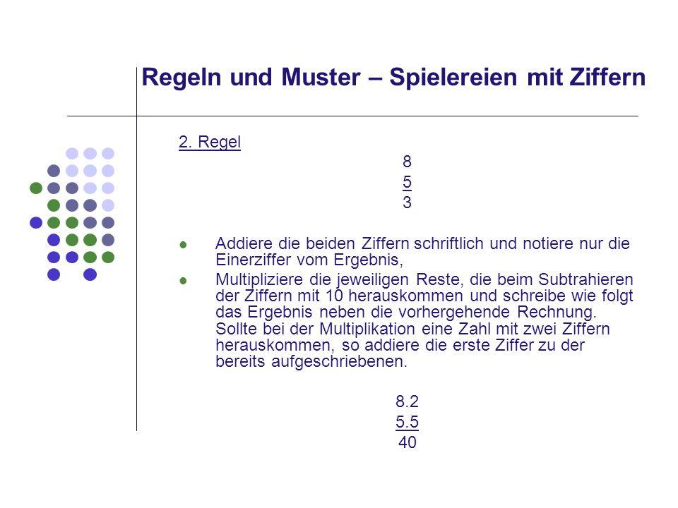 Regeln und Muster – Spielereien mit Ziffern 2. Regel 8 5 3 Addiere die beiden Ziffern schriftlich und notiere nur die Einerziffer vom Ergebnis, Multip