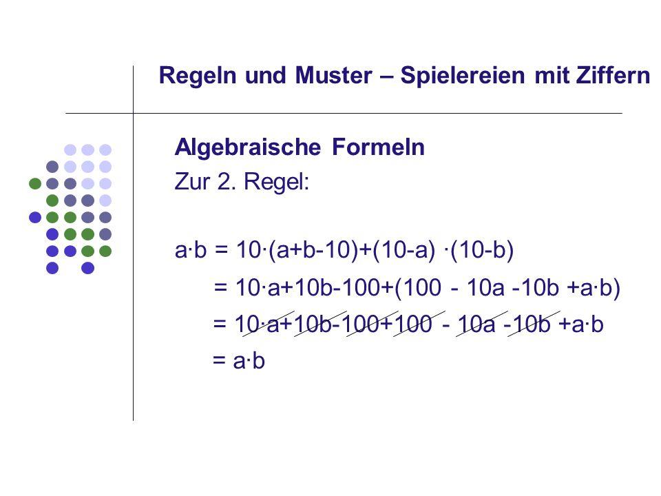 = 10·a+10b-100+(100 - 10a -10b +ab) Regeln und Muster – Spielereien mit Ziffern = 10·a+10b-100+100 - 10a -10b +ab Algebraische Formeln Zur 2. Regel: a
