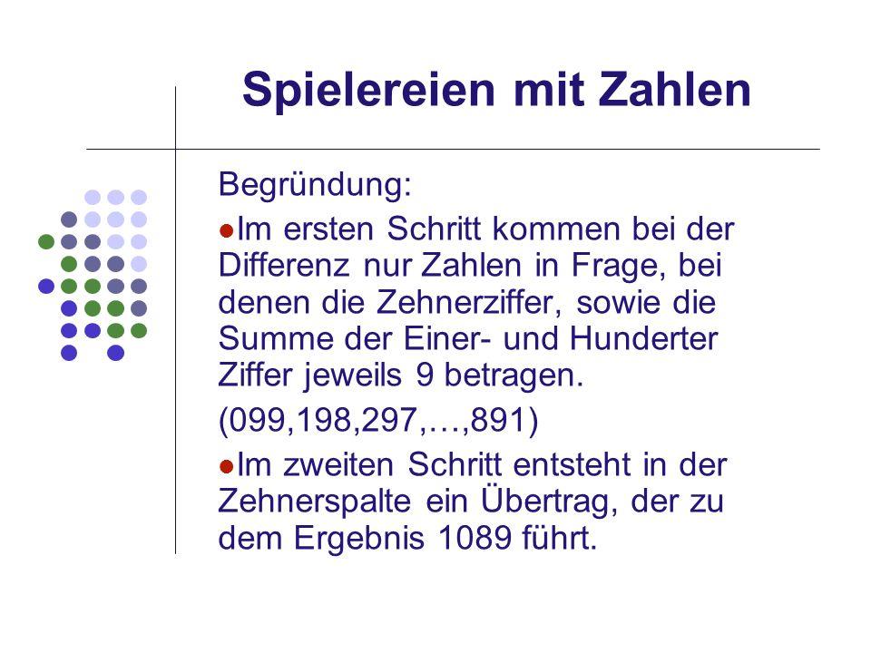 Spielereien mit Zahlen Begründung: Im ersten Schritt kommen bei der Differenz nur Zahlen in Frage, bei denen die Zehnerziffer, sowie die Summe der Ein