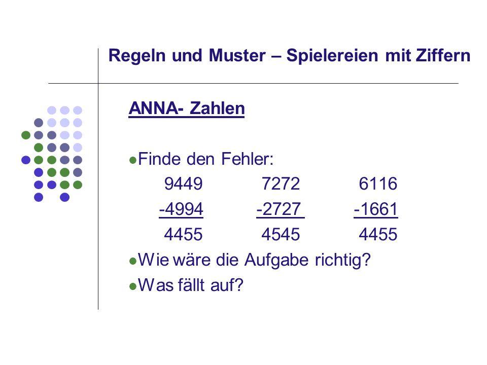 Regeln und Muster – Spielereien mit Ziffern ANNA- Zahlen Finde den Fehler: 9449 7272 6116 -4994-2727-1661 4455 4545 4455 Wie wäre die Aufgabe richtig?
