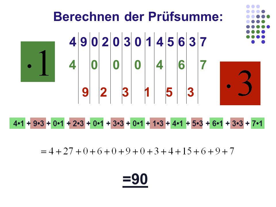 4 9 0 2 0 3 0 1 4 5 6 3 7 4 0 0 0 4 6 7 9 2 3 1 5 3 =90 41 + 93 + 01 + 23 + 01 + 33 + 01 + 13 + 41 + 53 + 61 + 33 + 71 Berechnen der Prüfsumme: