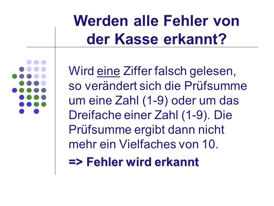 Werden alle Fehler von der Kasse erkannt? Wird eine Ziffer falsch gelesen, so verändert sich die Prüfsumme um eine Zahl (1-9) oder um das Dreifache ei