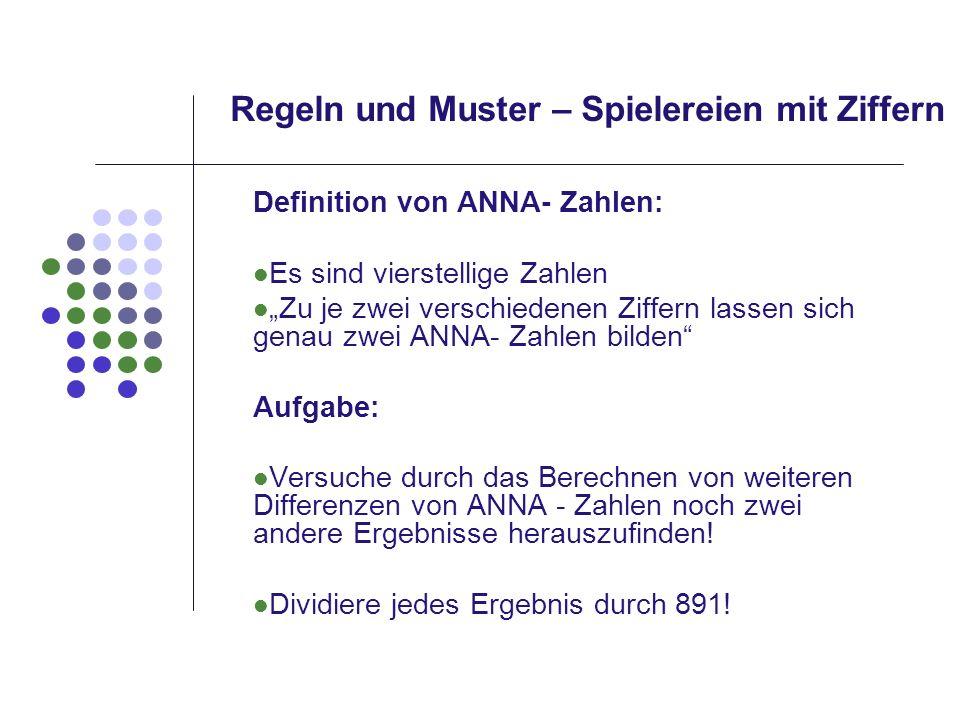 Regeln und Muster – Spielereien mit Ziffern Definition von ANNA- Zahlen: Es sind vierstellige Zahlen Zu je zwei verschiedenen Ziffern lassen sich gena