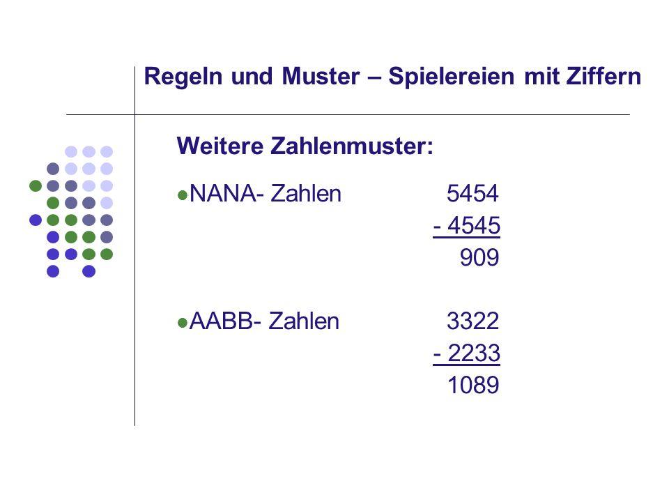 Regeln und Muster – Spielereien mit Ziffern Weitere Zahlenmuster: NANA- Zahlen 5454 - 4545 909 AABB- Zahlen 3322 - 2233 1089