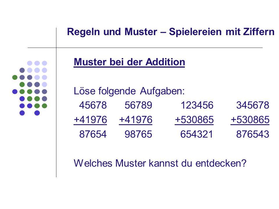 Regeln und Muster – Spielereien mit Ziffern Muster bei der Addition Löse folgende Aufgaben: 45678 56789 123456 345678 +41976+41976+530865+530865 87654