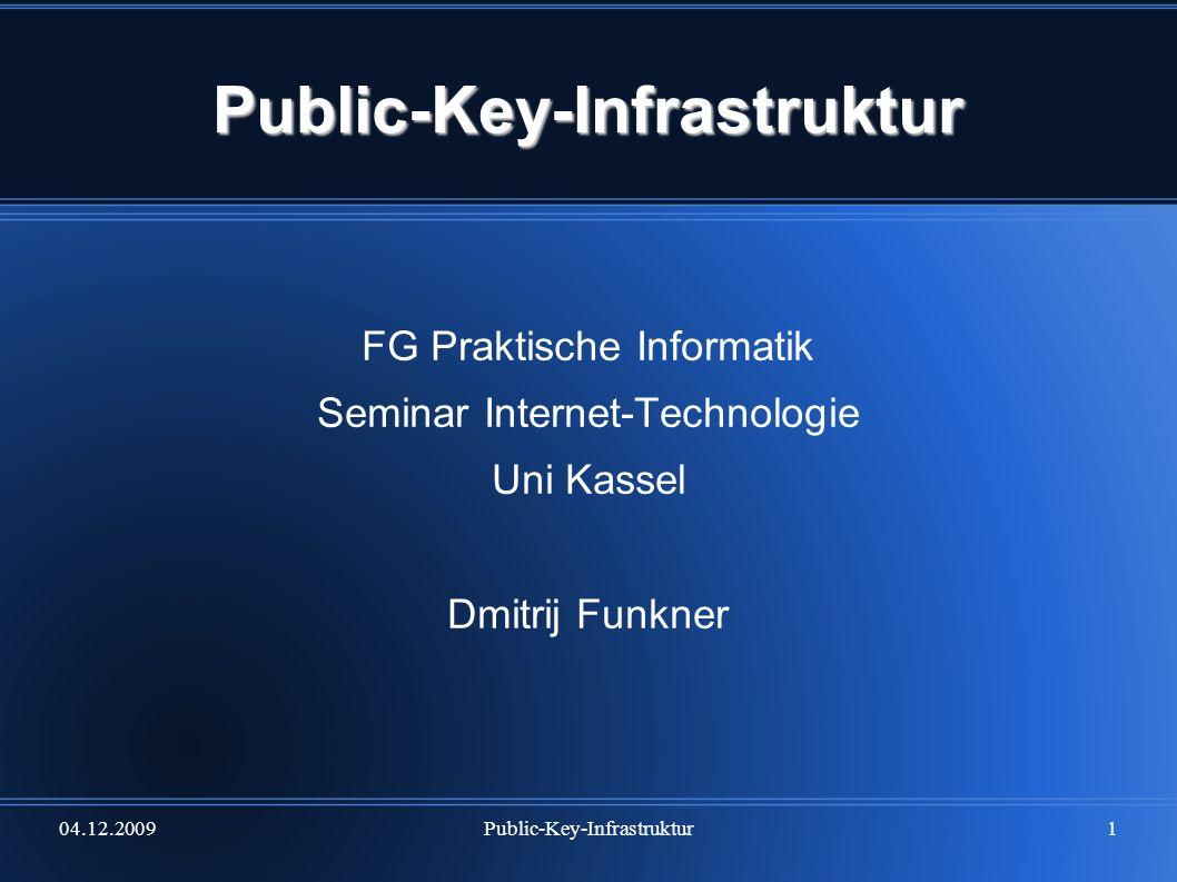 04.12.2009Public-Key-Infrastruktur2 Public-Key-Infrastruktur Gliederung Sicherheitsaspekte der asymmetrischen Kryptographie Asymmetrische Kryptographie (Rückblick) Problematik der Public Key Verschlüsselung Man-in-the-Middle Attack Lösungsansatz: digitale Signaturen und Zertifikate Public-Key-Infrastruktur Eigenschaften einer PKI Bestandteile einer PKI Vertrauensmodelle