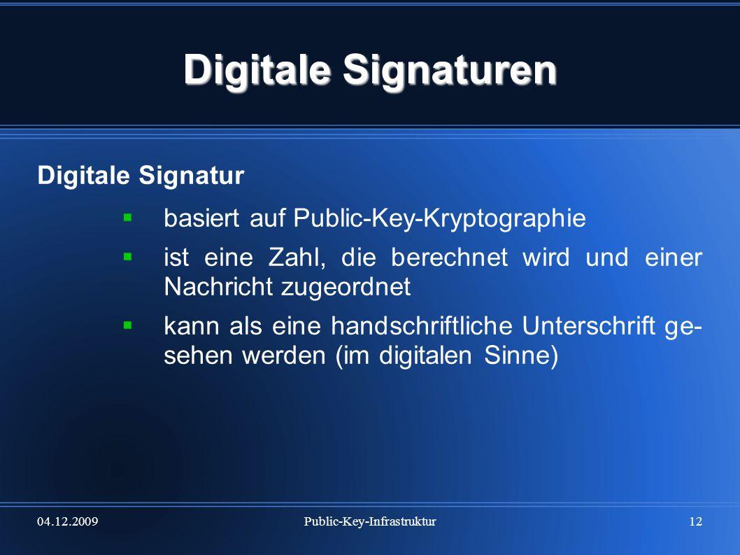 04.12.2009Public-Key-Infrastruktur12 Digitale Signaturen Digitale Signatur basiert auf Public-Key-Kryptographie ist eine Zahl, die berechnet wird und