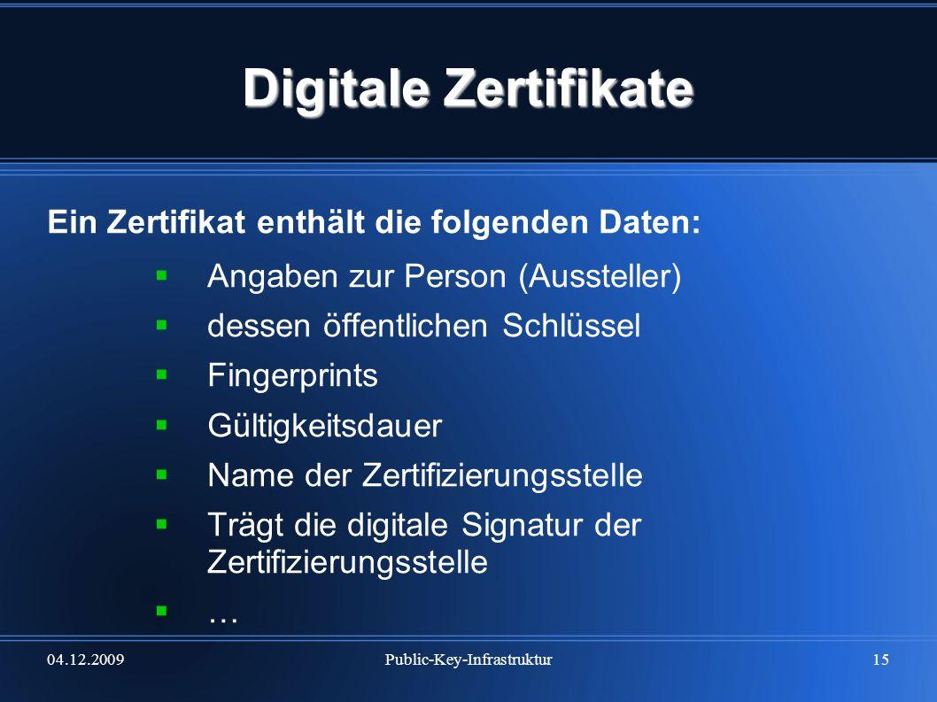 04.12.2009Public-Key-Infrastruktur15 Digitale Zertifikate Ein Zertifikat enthält die folgenden Daten: Angaben zur Person (Aussteller) dessen öffentlic