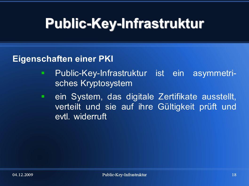 04.12.2009Public-Key-Infrastruktur18 Public-Key-Infrastruktur Eigenschaften einer PKI Public-Key-Infrastruktur ist ein asymmetri- sches Kryptosystem e