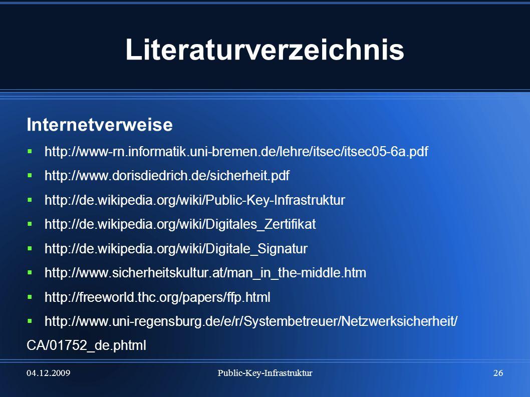 04.12.2009Public-Key-Infrastruktur26 Literaturverzeichnis Internetverweise http://www-rn.informatik.uni-bremen.de/lehre/itsec/itsec05-6a.pdf http://ww
