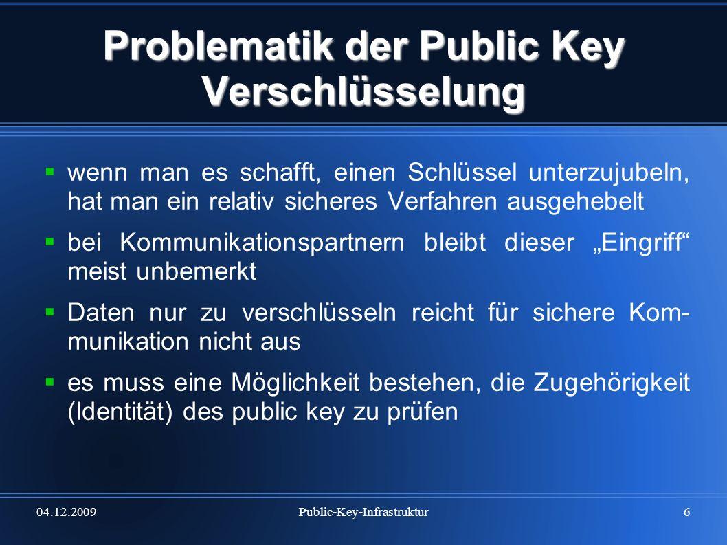 04.12.2009Public-Key-Infrastruktur17 Digitale Zertifikate Zertifikatskette wird auch als Zertifikationspfad bezeichnet eine Reihe von Zertifikaten, die sich gegenseitig signieren Eigentümer des Stammzertifikats ist eine Zertifi- zierungsstelle