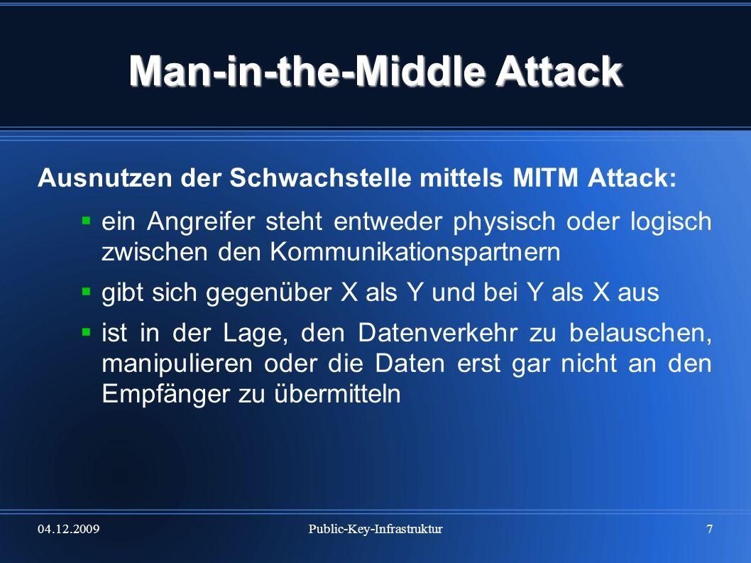 04.12.2009Public-Key-Infrastruktur7 Man-in-the-Middle Attack Ausnutzen der Schwachstelle mittels MITM Attack: ein Angreifer steht entweder physisch od