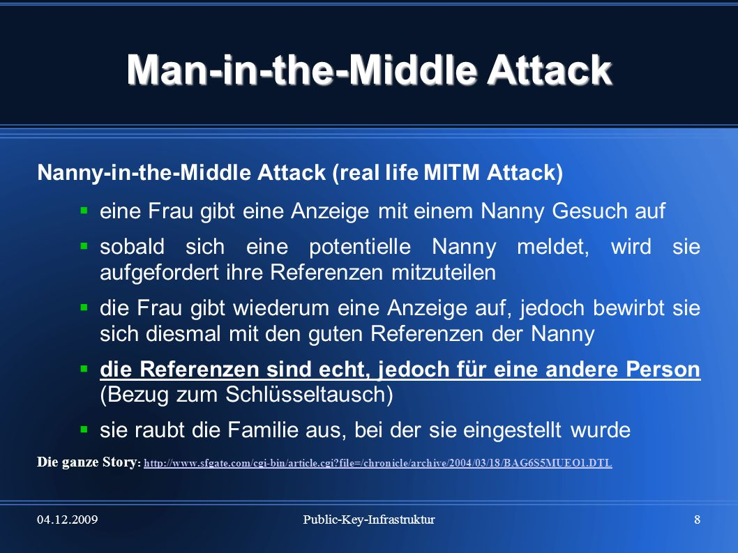 04.12.2009Public-Key-Infrastruktur8 Man-in-the-Middle Attack Nanny-in-the-Middle Attack (real life MITM Attack) eine Frau gibt eine Anzeige mit einem