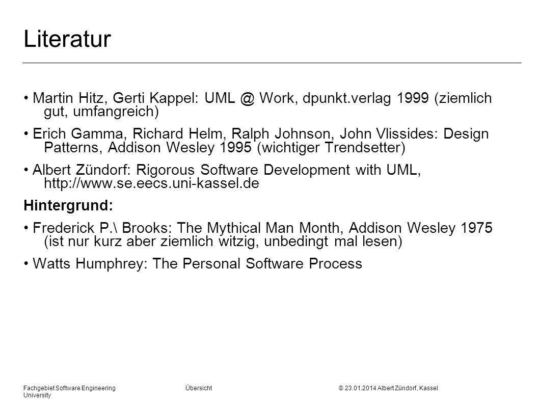 Fachgebiet Software Engineering Übersicht © 23.01.2014 Albert Zündorf, Kassel University Literatur Martin Hitz, Gerti Kappel: UML @ Work, dpunkt.verla