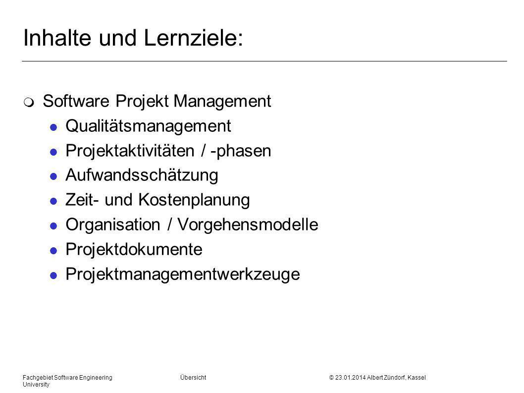 Fachgebiet Software Engineering Übersicht © 23.01.2014 Albert Zündorf, Kassel University Inhalte und Lernziele: m Software Projekt Management l Qualit