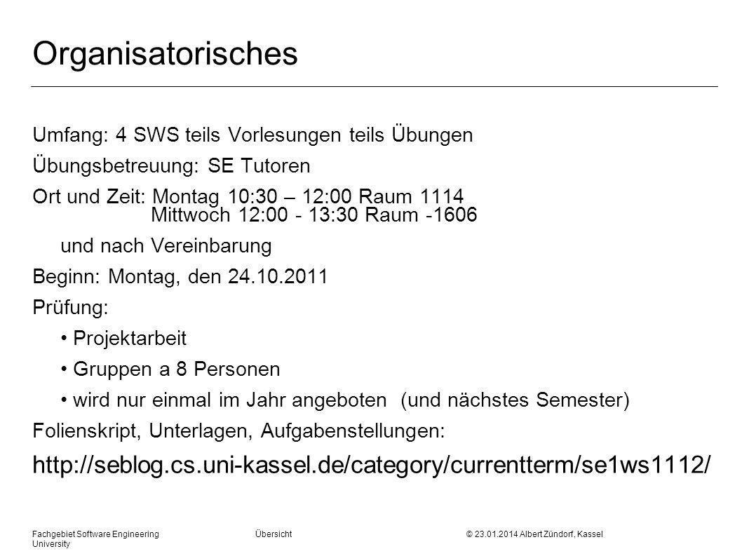 Fachgebiet Software Engineering Übersicht © 23.01.2014 Albert Zündorf, Kassel University Organisatorisches Umfang: 4 SWS teils Vorlesungen teils Übung