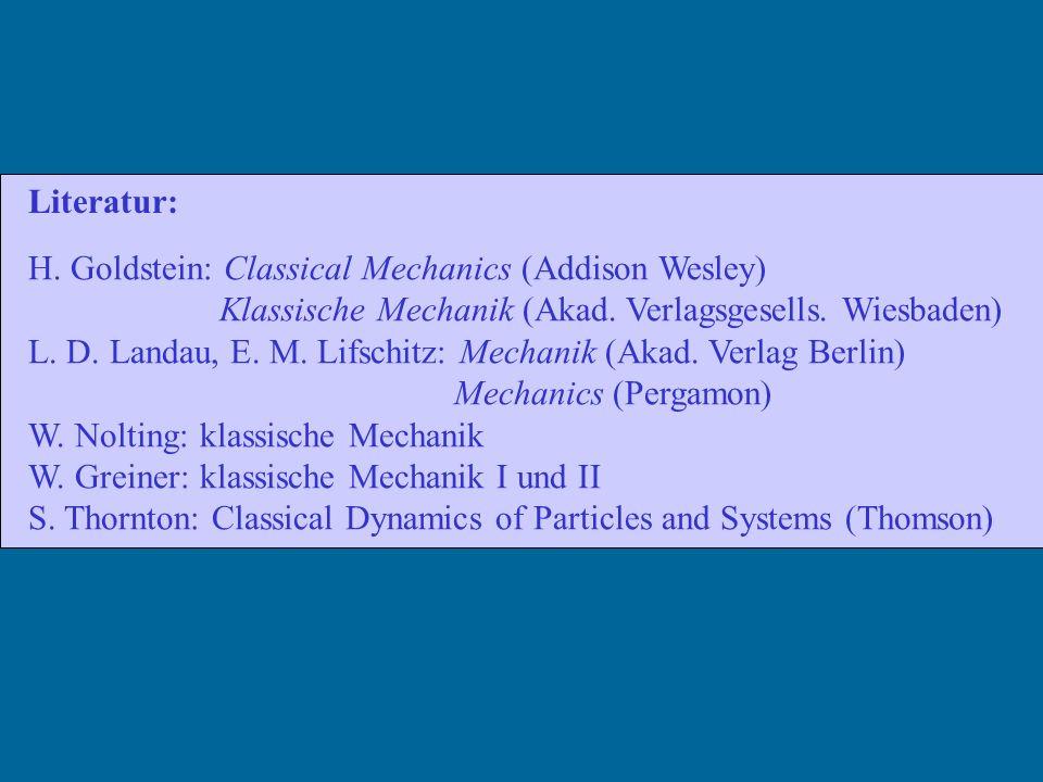 Literatur: H. Goldstein: Classical Mechanics (Addison Wesley) Klassische Mechanik (Akad. Verlagsgesells. Wiesbaden) L. D. Landau, E. M. Lifschitz: Mec