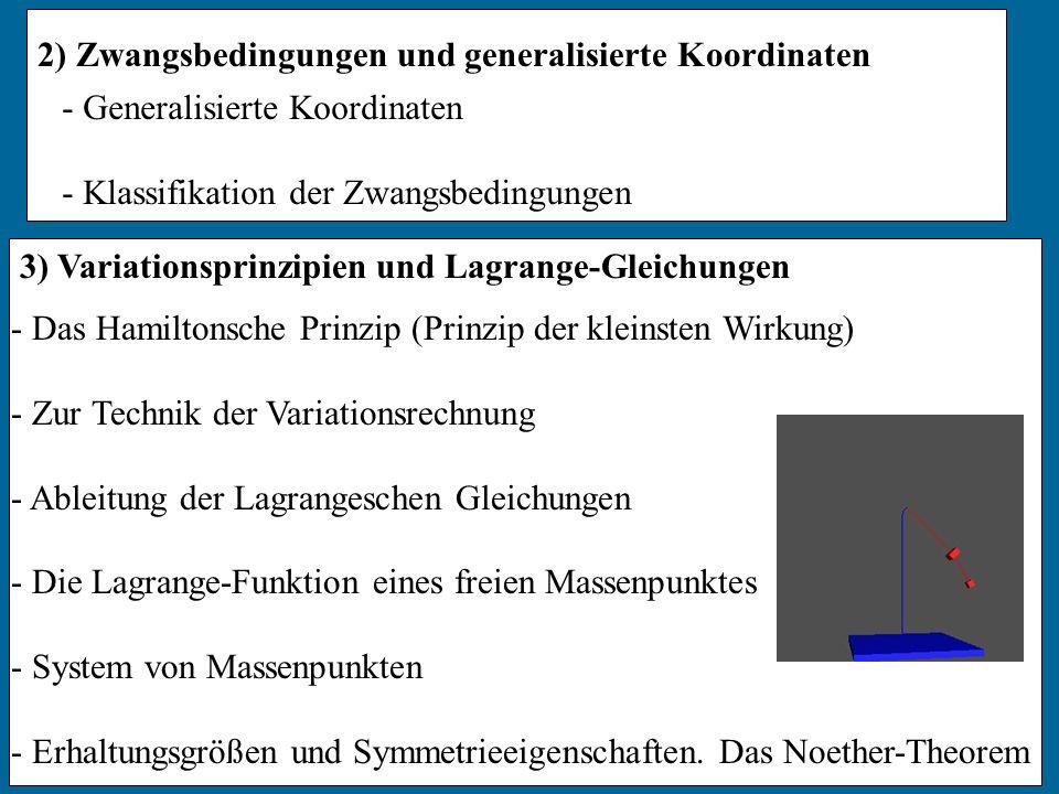 2) Zwangsbedingungen und generalisierte Koordinaten - Generalisierte Koordinaten - Klassifikation der Zwangsbedingungen 3) Variationsprinzipien und La