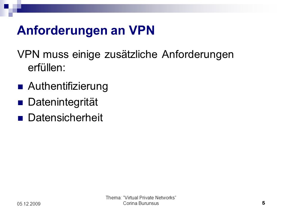 Thema: Virtual Private Networks Corina Burunsus16 05.12.2009 IP Security Protocol (IPSec) IPsec- gesicherte Datenübertragung von IP- Datenverkehr über öffentliche Netze bzw.