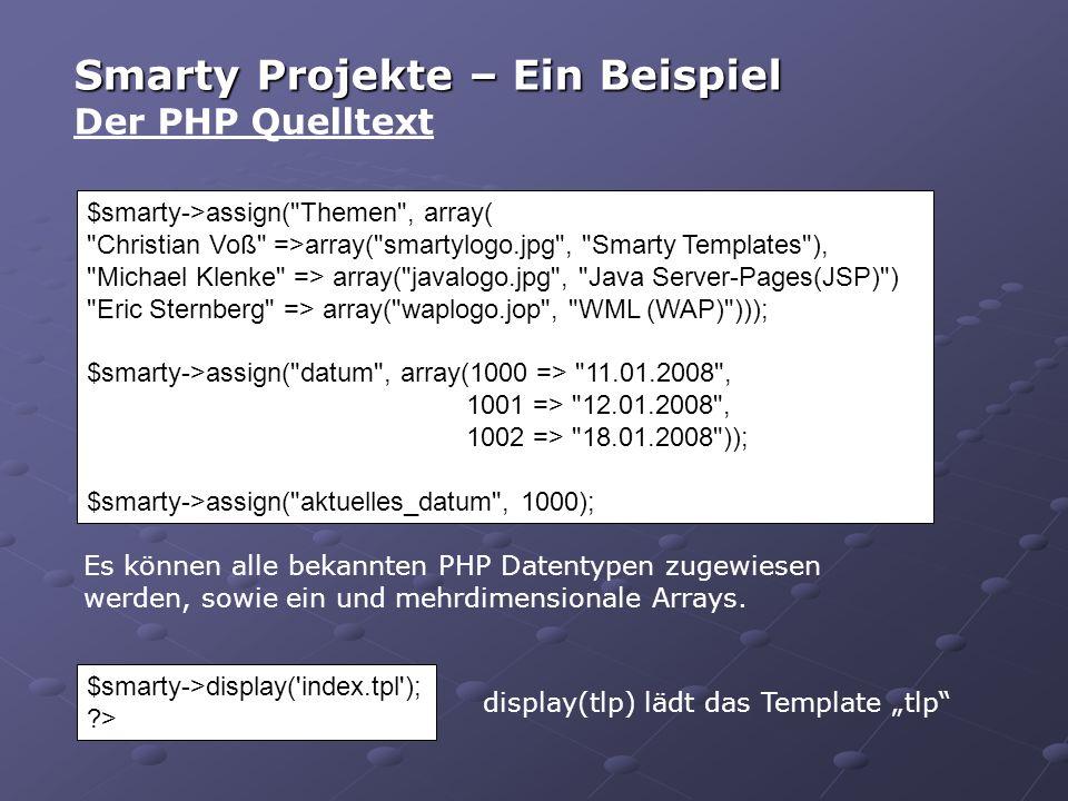 Es können alle bekannten PHP Datentypen zugewiesen werden, sowie ein und mehrdimensionale Arrays.