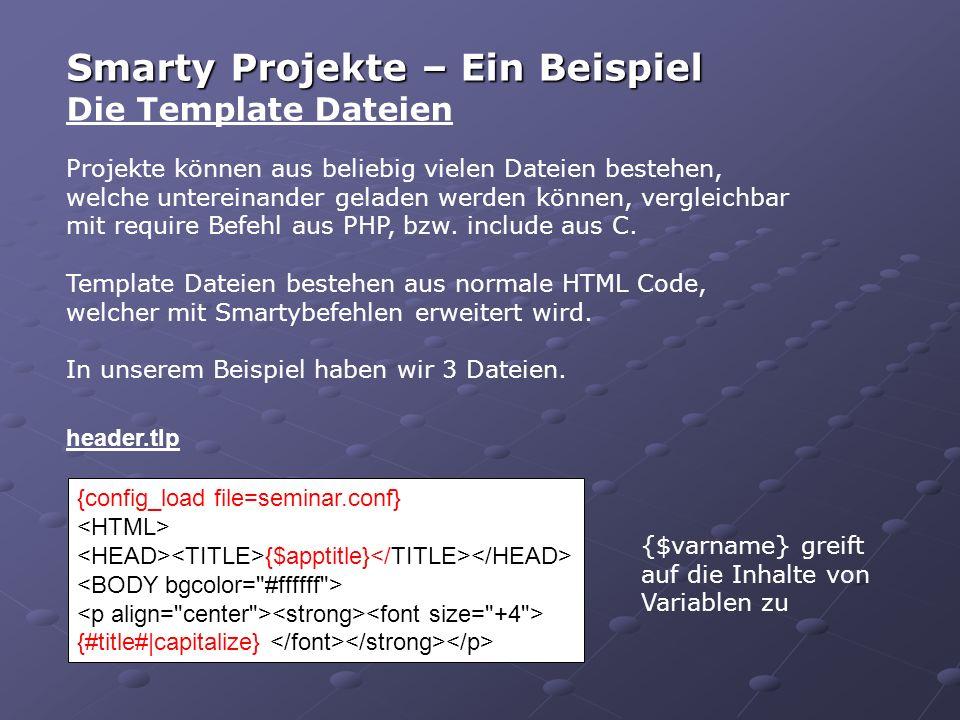 Smarty Projekte – Ein Beispiel Die Template Dateien Projekte können aus beliebig vielen Dateien bestehen, welche untereinander geladen werden können, vergleichbar mit require Befehl aus PHP, bzw.