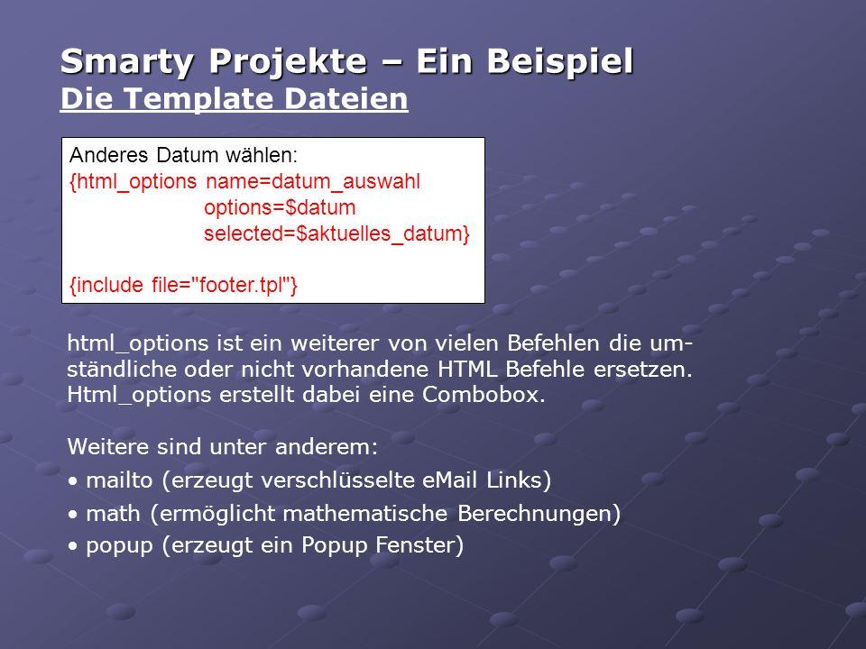 Smarty Projekte – Ein Beispiel Die Template Dateien html_options ist ein weiterer von vielen Befehlen die um- ständliche oder nicht vorhandene HTML Befehle ersetzen.
