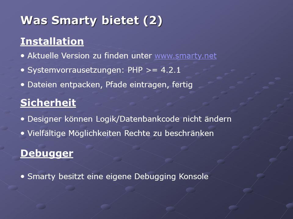 Installation Aktuelle Version zu finden unter www.smarty.netwww.smarty.net Systemvorrausetzungen: PHP >= 4.2.1 Dateien entpacken, Pfade eintragen, fertig Was Smarty bietet (2) Sicherheit Designer können Logik/Datenbankcode nicht ändern Vielfältige Möglichkeiten Rechte zu beschränken Debugger Smarty besitzt eine eigene Debugging Konsole