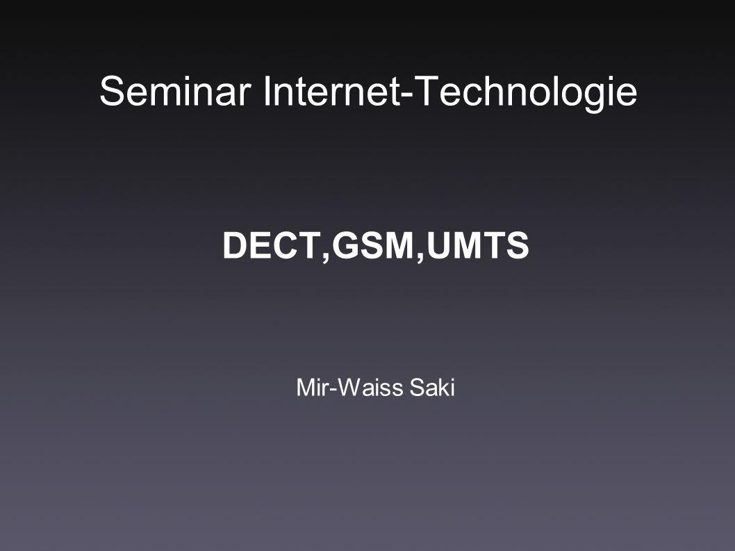 Seminar Internet-Technologie DECT,GSM,UMTS Mir-Waiss Saki
