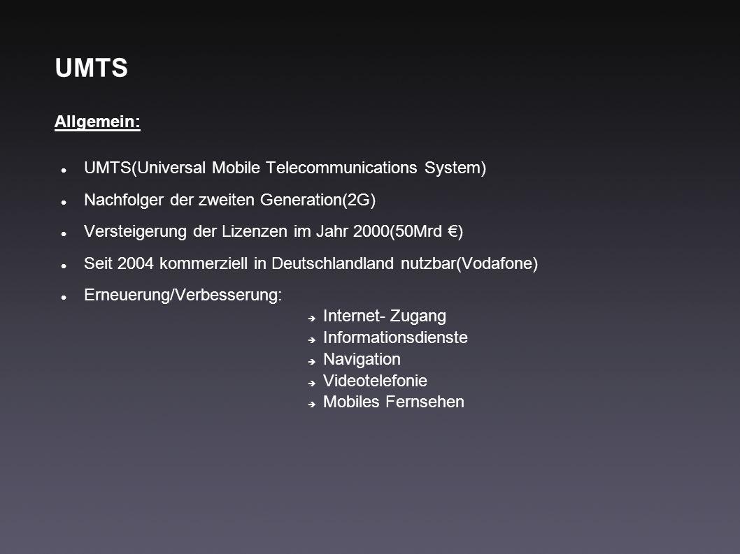 UMTS Allgemein: UMTS(Universal Mobile Telecommunications System) Nachfolger der zweiten Generation(2G) Versteigerung der Lizenzen im Jahr 2000(50Mrd )