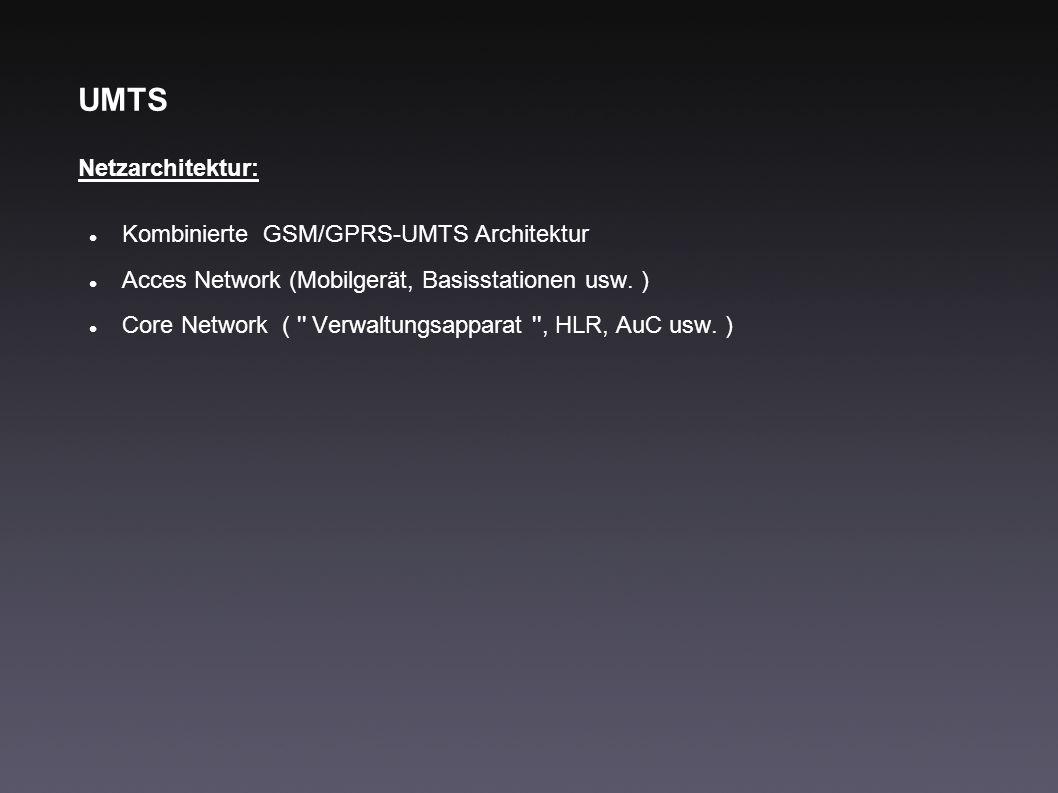 UMTS Netzarchitektur: Kombinierte GSM/GPRS-UMTS Architektur Acces Network (Mobilgerät, Basisstationen usw. ) Core Network ( '' Verwaltungsapparat '',