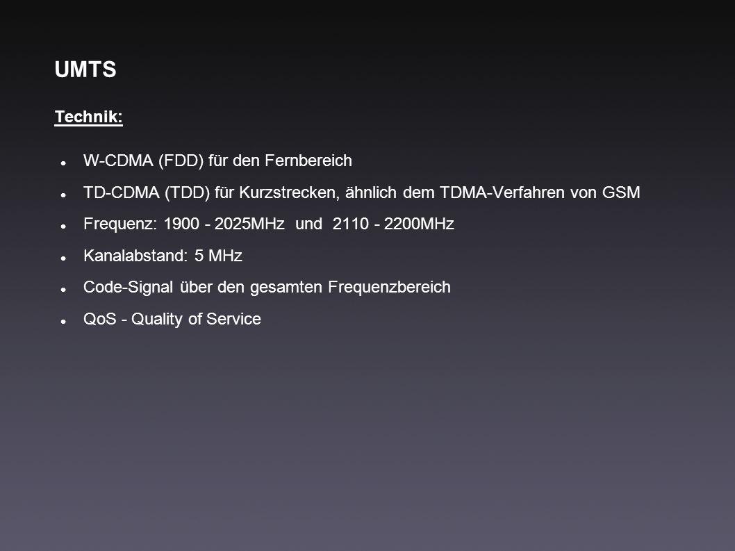 UMTS Technik: W-CDMA (FDD) für den Fernbereich TD-CDMA (TDD) für Kurzstrecken, ähnlich dem TDMA-Verfahren von GSM Frequenz: 1900 - 2025MHz und 2110 -